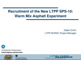 Recruitment of the New LTPP SPS-10: Warm Mix Asphalt Experiment