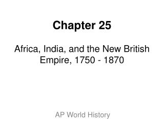 Chapter 25 Africa, India, and the New British Empire, 1750 - 1870