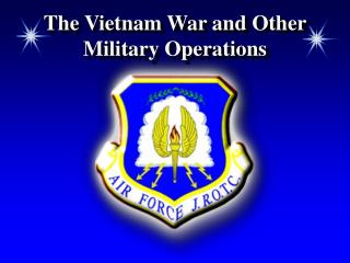 The Vietnam War and Other Military Operations