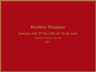 Mystery Shopper Semana del  07 de Julio al  13 de Julio Segunda Semana de Julio 2014