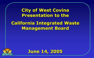 City of West Covina Presentation to the California Integrated Waste Management Board June 14, 2005
