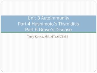 Unit 3 Autoimmunity Part 4 Hashimoto's Thyroiditis Part 5 Grave's Disease