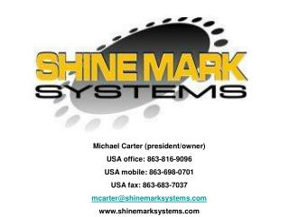 Michael Carter (president/owner) USA office: 863-816-9096 USA mobile: 863-698-0701