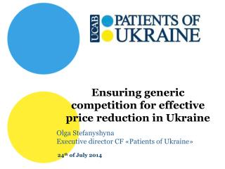 Ensuring  generic competition for effective price reduction in Ukraine Olga Stefanyshyna