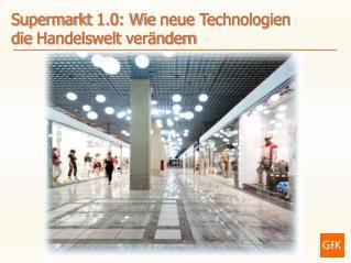 Supermarkt  1.0:  Wie neue Technologien die  Handelswelt verändern