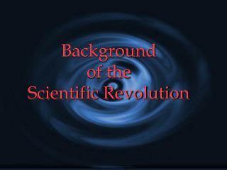 Background  of the  Scientific Revolution