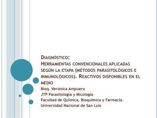 Bioq . Verónica  Ampuero JTP Parasitología y Micología Facultad de Química, Bioquímica y Farmacia.