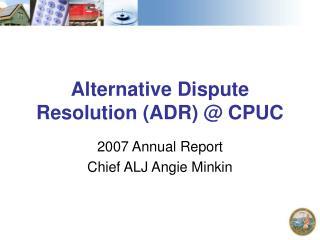 Alternative Dispute Resolution (ADR) @ CPUC