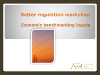 Better regulation workshop Economic benchmarking inputs
