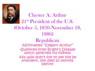 Chester A. Arthur 21 st  President of the U.S. (October 5, 1830-November 18, 1886) Republican