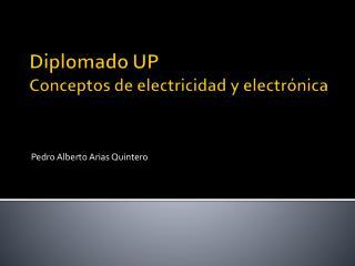 Diplomado UP  Conceptos de electricidad y electrónica