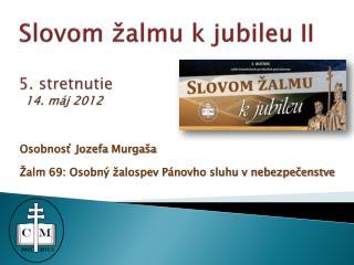 Slovom žalmu k jubileu II 5 . stretnutie  14. máj 2012