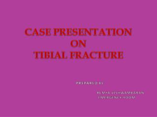 CASE PRESENTATION  ON  TIBIAL FRACTURE