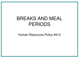 BREAKS AND MEAL PERIODS Human Resources Policy #413
