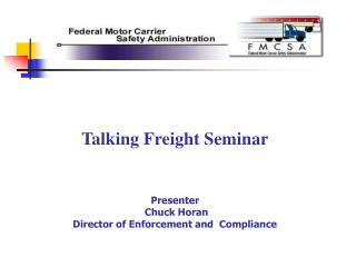 Talking Freight Seminar Presenter  Chuck Horan Director of Enforcement and  Compliance