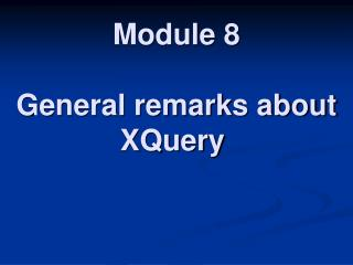 Module 8 General remarks about XQuery