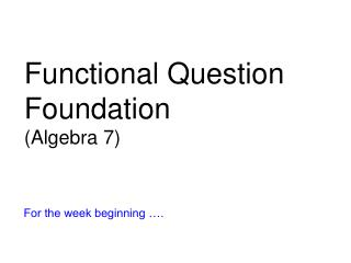Functional Question Foundation (Algebra 7)