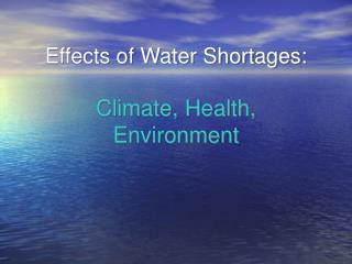 Effects of Water Shortages:  Climate, Health, Environment
