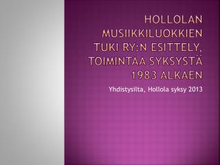 Hollolan M usiikkiluokkien  tuki ry:n  esittely, toimintaa syksystä 1983 alkaen