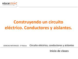CIENCIAS NATURALES - 5º Básico Circuito  eléctrico, conductores y aislantes
