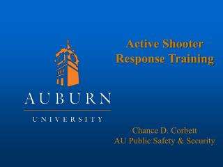 Active Shooter Response Training Chance D. Corbett AU Public Safety & Security