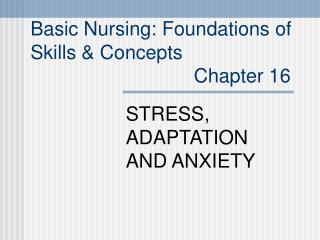 Basic Nursing: Foundations of  Skills  Concepts                               Chapter 16
