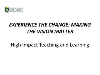 EXPERIENCE THE CHANGE: MAKING THE VISION MATTER High Impact Teaching and Learning