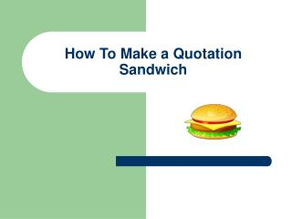 How To Make a Quotation Sandwich