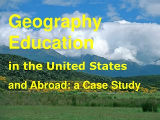Geography Education in the United States  and Abroad: a Case Study