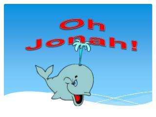 Oh Jonah!