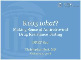 K103  what ? Making Sense of Antiretroviral Drug Resistance Testing