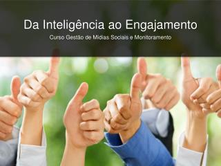Da  Inteligência ao Engajamento Curso Gestão  de  Mídias Sociais  e  Monitoramento