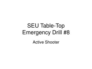 SEU Table-Top Emergency Drill #8
