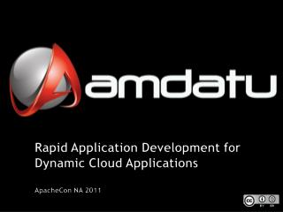 Rapid  Application Development  for  Dynamic Cloud Applications ApacheCon  NA 2011