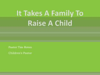 It Takes A Family To Raise A Child