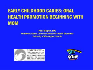 EARLY CHILDHOOD CARIES: ORAL HEALTH PROMOTION BEGINNING WITH MOM