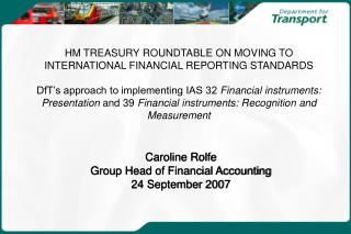 Caroline Rolfe Group Head of Financial Accounting  24 September 2007