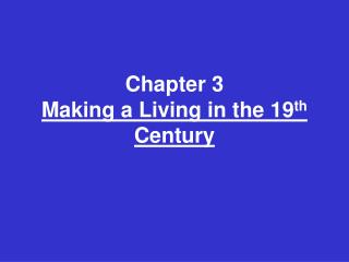 Chapter 3 Making a Living in the 19 th  Century