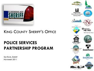 King County Sheriff's Office POLICE SERVICES  PARTNERSHIP PROGRAM Sue Rahr, Sheriff November 2011