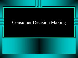Consumer Decision Making
