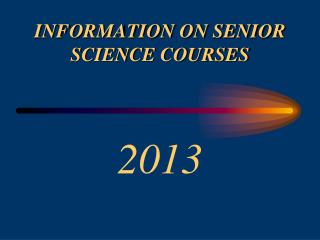 INFORMATION ON SENIOR SCIENCE COURSES