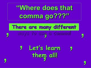�Where does that comma go???�