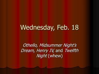 Wednesday, Feb. 18
