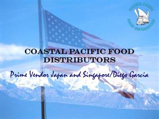 Coastal Pacific Food Distributors Prime Vendor Japan and Singapore/Diego Garcia