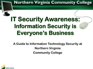 IT Security Awareness: Information Security is  Everyone s Business