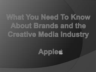 What  You Need  To  Know About Brands and the Creative Media Industry Apple