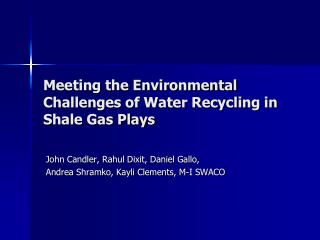 Meeting the Environmental Challenges of Water Recycling in Shale Gas Plays