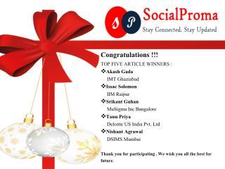 Congratulations !!! TOP  FIVE ARTICLE WINNERS  : Akash Gada      IMT Ghaziabad Issac Solomon