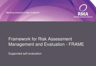Framework for Risk Assessment Management and Evaluation - FRAME Supported self evaluation