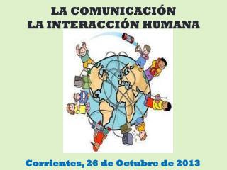 LA COMUNICACIÓN  LA INTERACCIÓN HUMANA